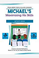 Michael's Maximizing His Skills Activity Book (You Got Options Financial Literacy Series) Kindle Edition