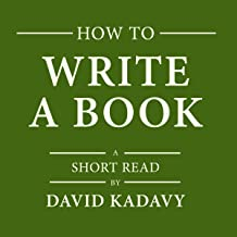 How to Write a Book: An 11-Step Process to Build Habits, Stop Procrastinating, Fuel Self-Motivation, Quiet Your Inner Critic, Bust Through Writer's Block & Let Your Creative Juices Flow