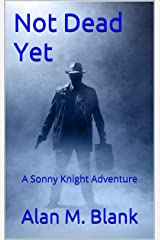 Not Dead Yet: A Sonny Knight Adventure Kindle Edition