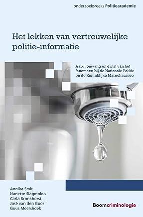 Het lekken van vertrouwelijke politie-informatie (Onderzoeksreeks Politieacademie)