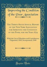 The Thirty-Sixth Annual Report of the New York Association for Improving the Condition of the Poor, for the Year 1879: With the List of Members and ... 1843, Incorporated, 1848 (Classic Reprint)
