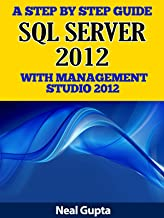A Step By Step Guide to SQL Server 2012 With Management Studio 2012