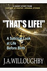 """""""That's Life!"""": A satirical look at life before birth (This Side of Center Book 1) Kindle Edition"""