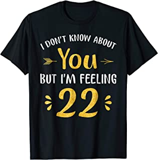 I'm Feeling 22 Birthday - Years Old T-Shirt