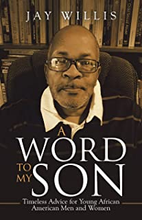 A Word to My Son: Timeless Advice for Young African American Men and Women