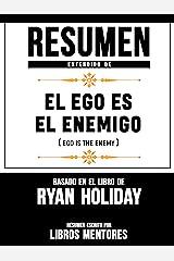 Resumen Extendido De El Ego Es Enemigo (Ego Is The Enemy) - Basado En El Libro De Ryan Holiday (Spanish Edition) Kindle Edition