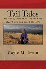 Tail Tales: Stories of Pets Who Touched My Heart and Impacted My Life Kindle Edition