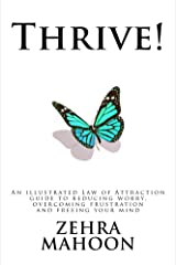 Thrive: An illustrated Law of Attraction guide to reducing worry, overcoming frustration and freeing your mind Kindle Edition