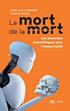 La mort de la mort: Les avancées scientifiques vers l'immortalité