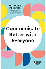 Communicate Better with Everyone (HBR Working Parents Series) Kindle Edition