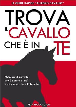Trova il Cavallo che è in Te (Le Guide Rapide Allegro Cavallo Vol. 1)