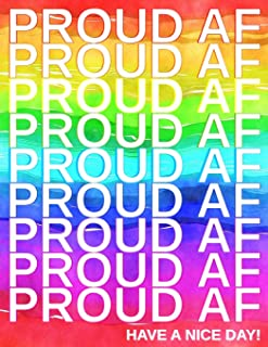 Proud AF Proud AF Proud AF Proud AF Proud AF Proud AF Proud AF Proud AF Proud AF Have A Nice Day: Writing Notebook | Journal | Diary - LGBTQ Humorous ... Gays, Bisexuals, Trangender or Questioning