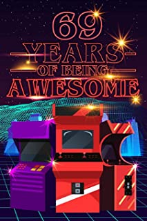 69 Years of Being Awesome: 70s 80s Arcade Game Cover Composition books Blank Lined Journal, Happy Birthday, Logbook, Diary...