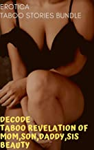 Decode Taboo Revelation Of Mom,Son,Daddy,Sis Beauty: Erotica Taboo Stories Bundle