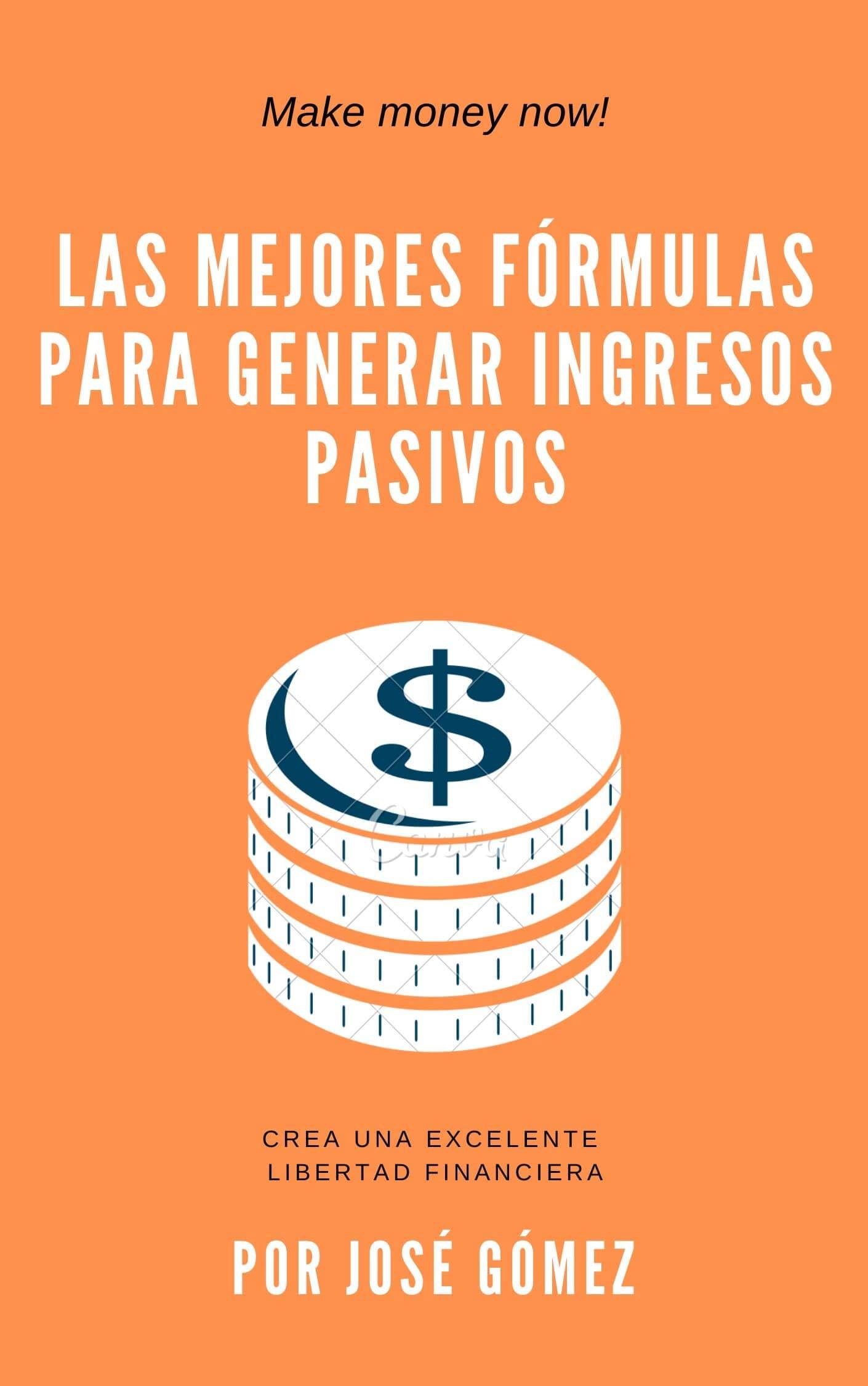 Las mejores fórmulas para generar ingresos pasivos (Spanish Edition)