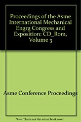 PROCEEDINGS OF THE ASME INTERNATIONAL MECHANICAL ENGRG CONGRESS AND EXPOSITION: VOL 3 (CD-ROM) (G1187D) CD-ROM