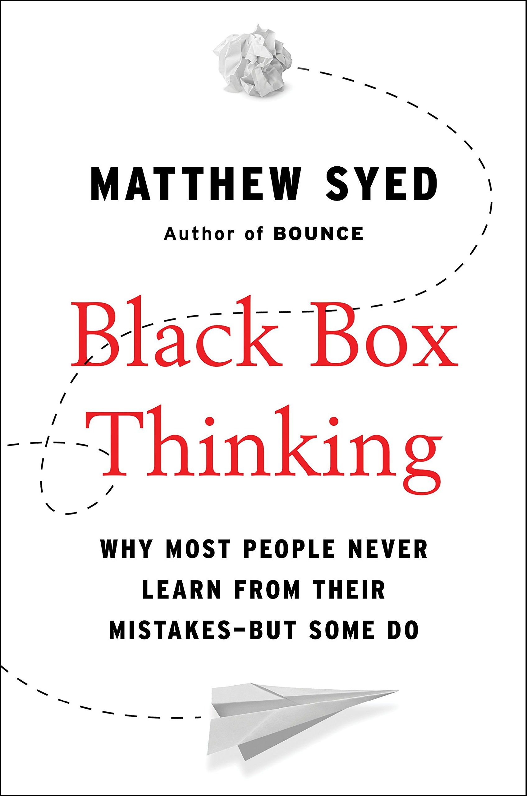 Image OfBlack Box Thinking: Why Most People Never Learn From Their Mistakes--But Some Do