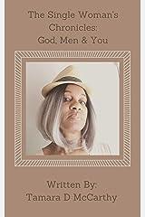 The Single Woman Chronicles: God, Men & You Kindle Edition