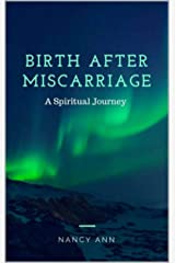 Birth After Miscarriage: A Spiritual Journey Kindle Edition