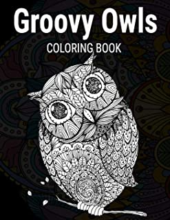 Groovy Owls Coloring Book: Grate Coloring Book for Adults Featuring Beautiful, Stress Relieving Designs for Adults Relaxat...