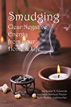 Smudging: Clear Negative Energy From Your Home & Life