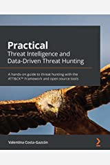 Practical Threat Intelligence and Data-Driven Threat Hunting: A hands-on guide to threat hunting with the ATT&CK™ Framework and open source tools Kindle Edition