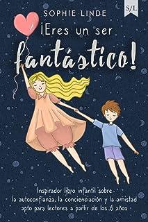 ¡Eres un ser fantástico!: Inspirador libro infantil sobre la autoconfianza, la concienciación y la amistad - apto para lec...