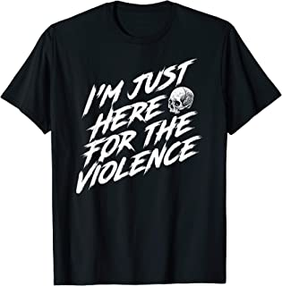 I'm Just Here For The Violence Skull T-shirt