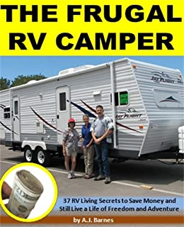The Frugal RV Camper: 37 RV Living Secrets to Save Money and Still Live a Life of Freedom and Adventure