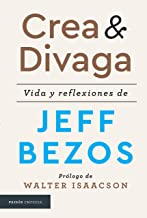 Crea y Divaga: Vida Y Reflexiones de Jeff Bezos / The Collected Writings of Jeff Bezos