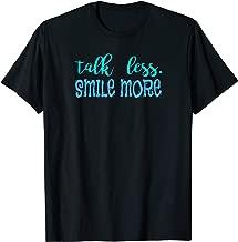 Talk Less Smile More Quote T-Shirt T-Shirt
