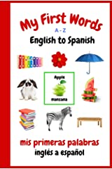My First Words A - Z English to Spanish: Bilingual Learning Made Fun and Easy with Words and Pictures Kindle Edition