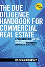 The Due Diligence Handbook For Commercial Real Estate: A Proven System To Save Time, Money, Headaches And Create Value Whe...