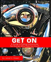 GET ON: A Guide to Riding Motorcycles for Women Who Think Too Much