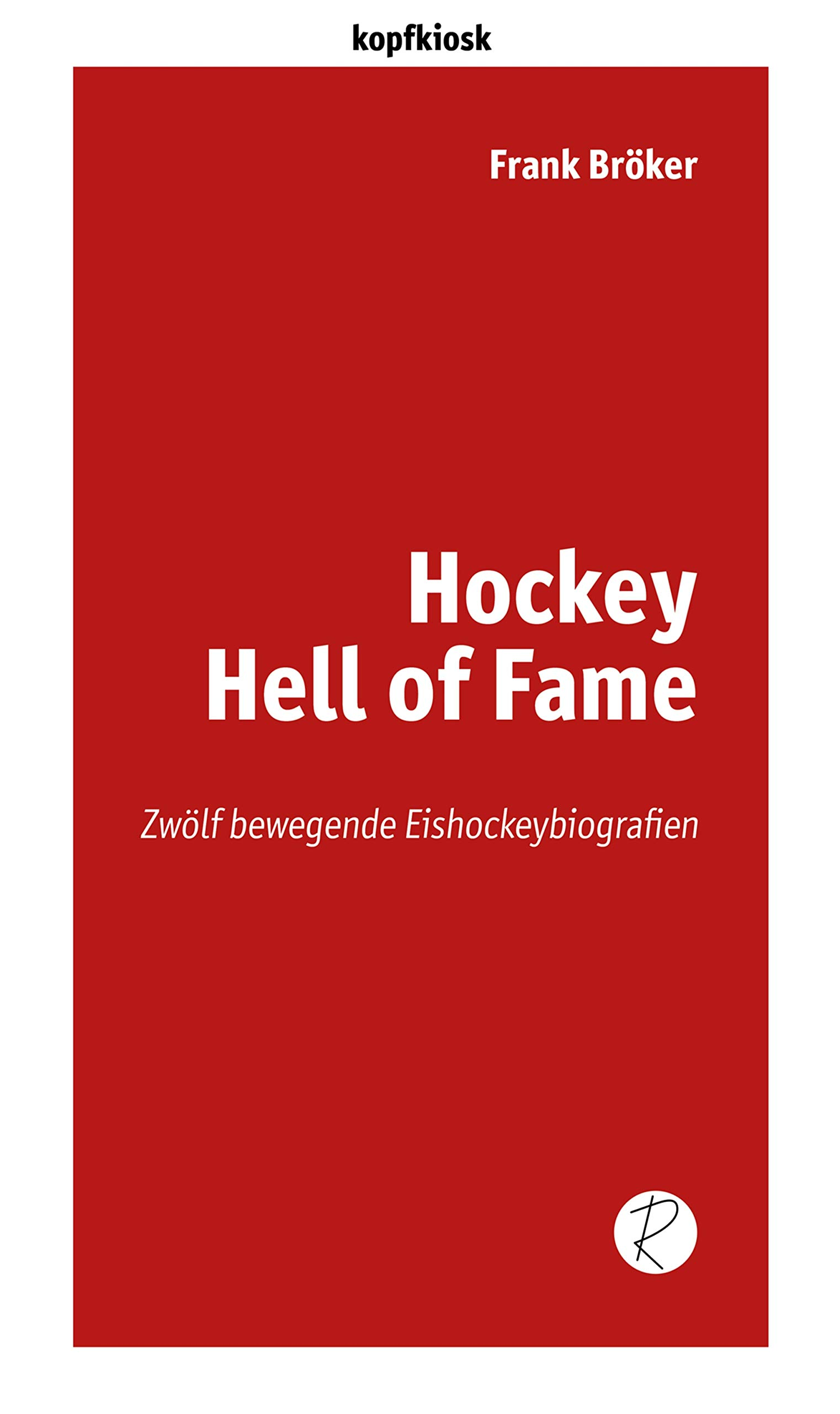 Download Hockey Hell of Fame: Zwölf bewegende Eishockeybiografien (edition kopfkiosk) (German Edition)