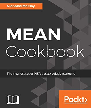 MEAN Cookbook: The meanest set of MEAN stack solutions around