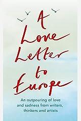 A Love Letter to Europe: An outpouring of sadness and hope – Mary Beard, Shami Chakrabati, Sebastian Faulks, Neil Gaiman, Ruth Jones, J.K. Rowling, Sandi Toksvig and others (English Edition) Format Kindle