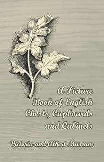 A Picture Book of English Chests, Cupboards and Cabinets - Victoria and Albert Museum