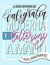 La guía definitiva de caligrafía moderna y lettering a...