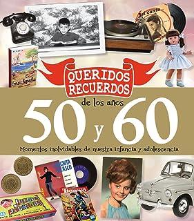 Queridos Recuerdos de los años 50 y 60: Momentos inolvidables de nuestra infancia y adolescencia