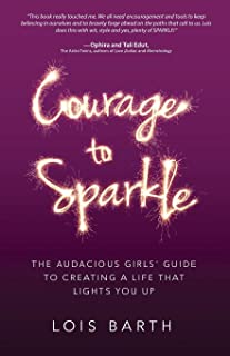 Courage To Sparkle: The Audacious Girls' Guide to Creating a Life that Lights You Up