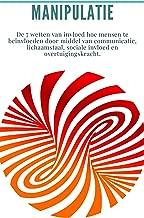 Manipulatie: De 7 wetten van invloed hoe mensen te beïnvloeden door middel van communicatie, lichaamstaal, sociale invloed en overtuigingskracht.: (leiderschap, charisma, lichaamstaal, succes)