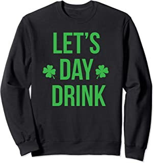 Lets Day Drink Irish Sweatshirt For St Patricks & Patty Day