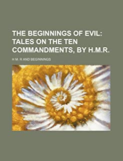 The Beginnings of Evil; Tales on the Ten Commandments, by H.M.R.