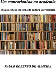 Um contrarianista na academia: Ensaios céticos em torno da cultura universitária (Pensamento Político Livro 6)