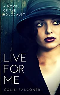 LIVE FOR ME: a novel of the holocaust (20th century stories Book 4)