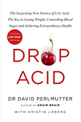 Drop Acid: The Surprising New Science of Uric Acid - The Key to Losing Weight, Controlling Blood Sugar and Achieving Extraordinary Health (English Edition) Formato Kindle