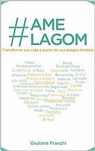 #AmeLagom: Transforme sua vida a partir de sua própria história.