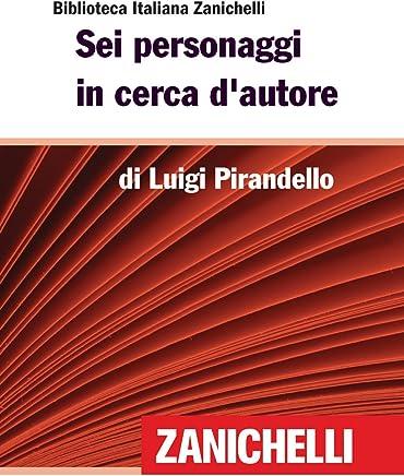 Sei personaggi in cerca dautore (Biblioteca Italiana Zanichelli)