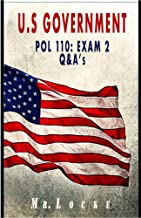 U.S Government: Pol 110 Exam 2 Preparation Questions & Answers: Exams Made Easy (Pol Exam, Pol Exam 2, Pol Final Exam Question & Answers)